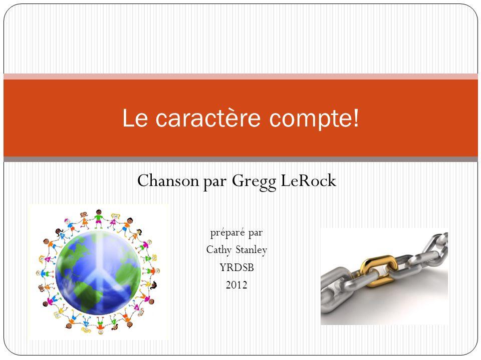 Chanson par Gregg LeRock préparé par Cathy Stanley YRDSB 2012 Le caractère compte!