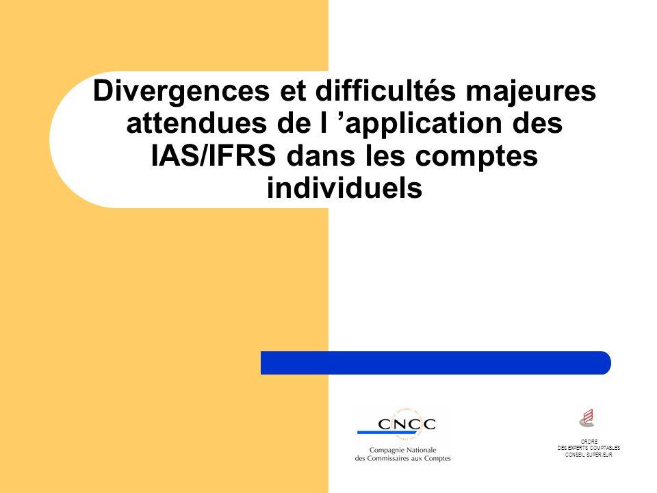 Divergences et difficultés majeures attendues de l application des IAS/IFRS dans les comptes individuels ORDRE DES EXPERTS COMPTABLES CONSEIL SUPÉRIEU