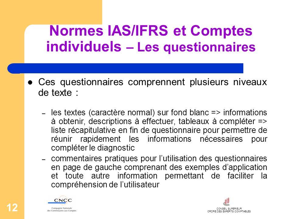 CONSEIL SUPERIEUR ORDRE DES EXPERTS COMPTABLES 12 Normes IAS/IFRS et Comptes individuels – Les questionnaires Ces questionnaires comprennent plusieurs
