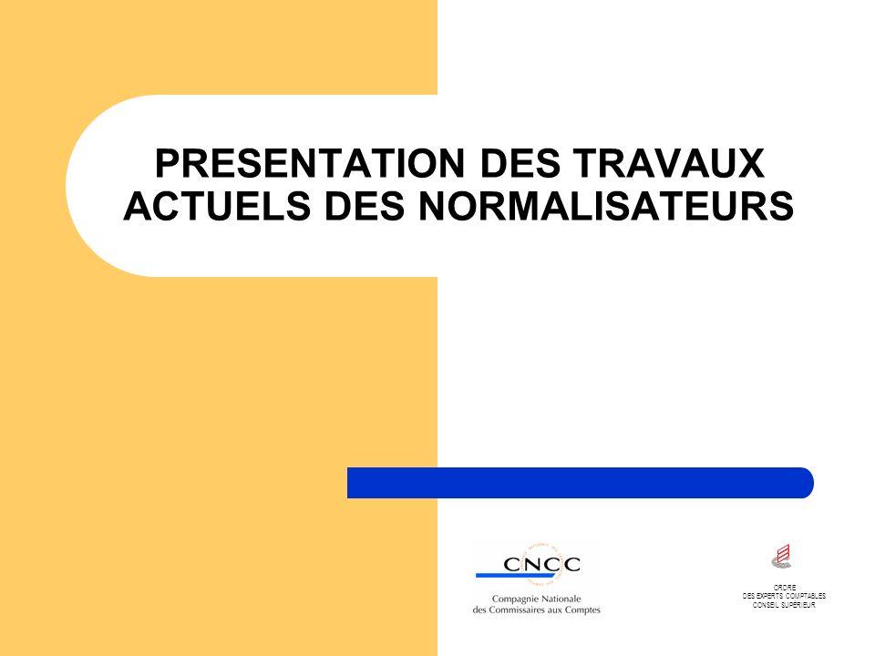 PRESENTATION DES TRAVAUX ACTUELS DES NORMALISATEURS ORDRE DES EXPERTS COMPTABLES CONSEIL SUPÉRIEUR