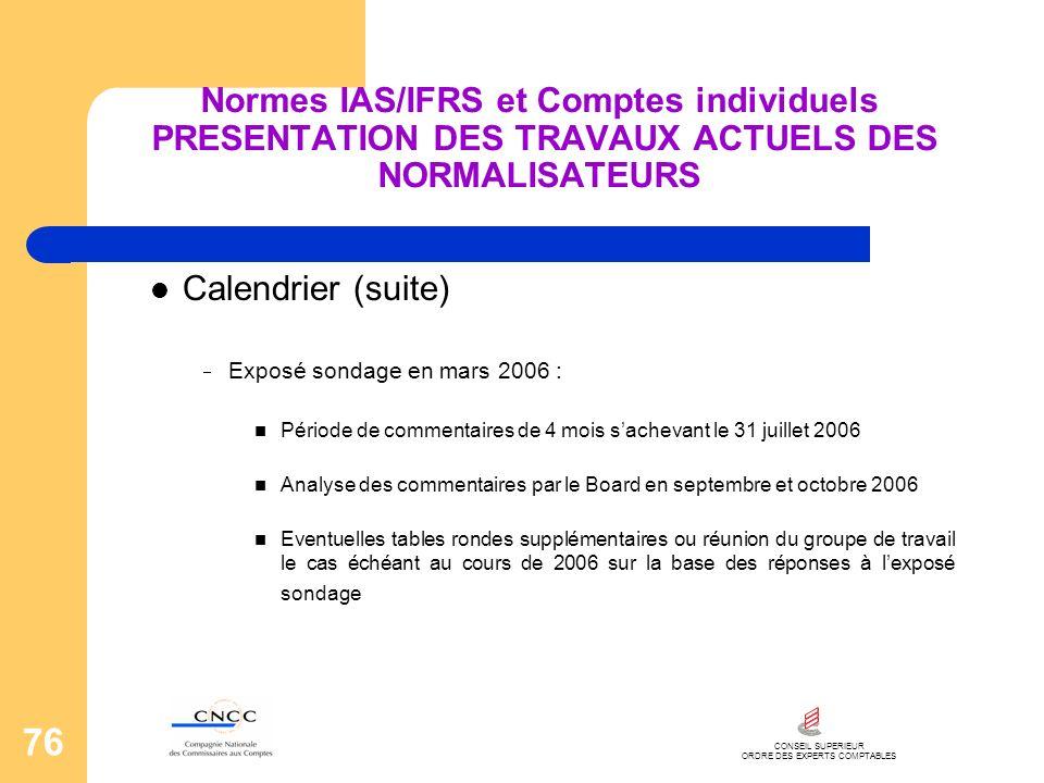 CONSEIL SUPERIEUR ORDRE DES EXPERTS COMPTABLES 76 Normes IAS/IFRS et Comptes individuels PRESENTATION DES TRAVAUX ACTUELS DES NORMALISATEURS Calendrie
