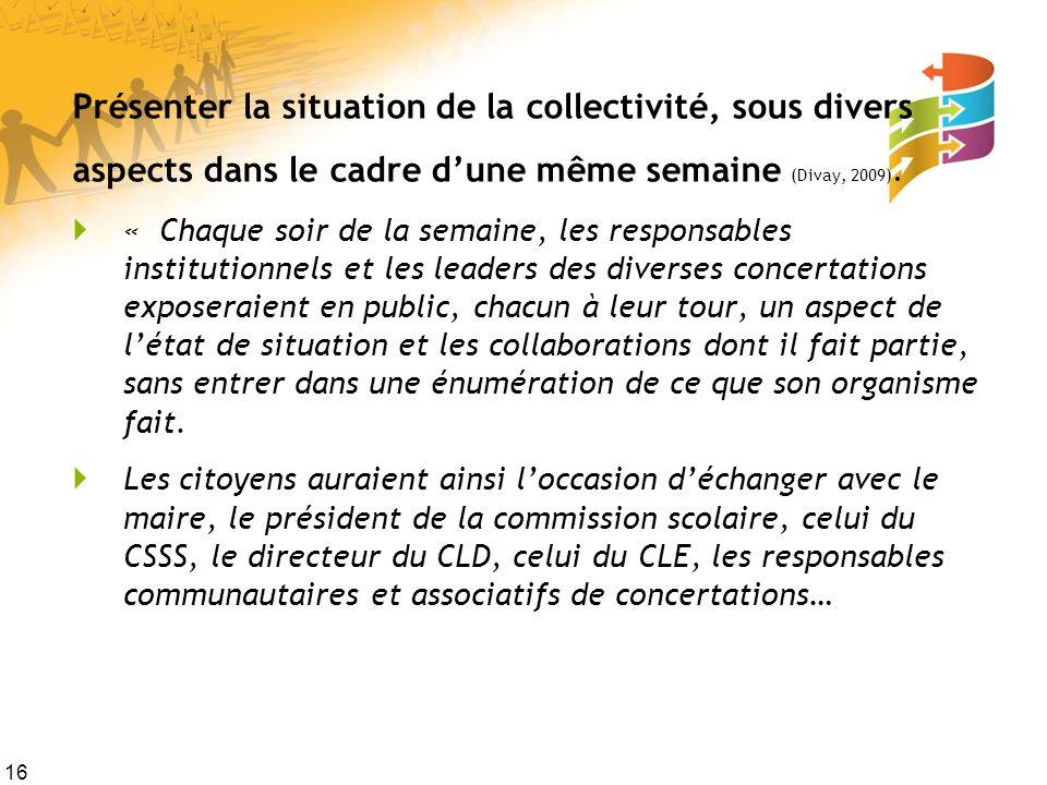 16 Présenter la situation de la collectivité, sous divers aspects dans le cadre dune même semaine (Divay, 2009). « Chaque soir de la semaine, les resp