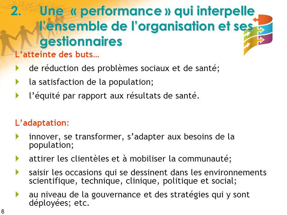 6 2.Une « performance » qui interpelle lensemble de lorganisation et ses gestionnaires Latteinte des buts… de réduction des problèmes sociaux et de sa
