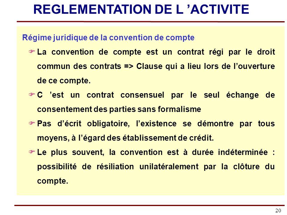 20 Régime juridique de la convention de compte La convention de compte est un contrat régi par le droit commun des contrats => Clause qui a lieu lors de louverture de ce compte.