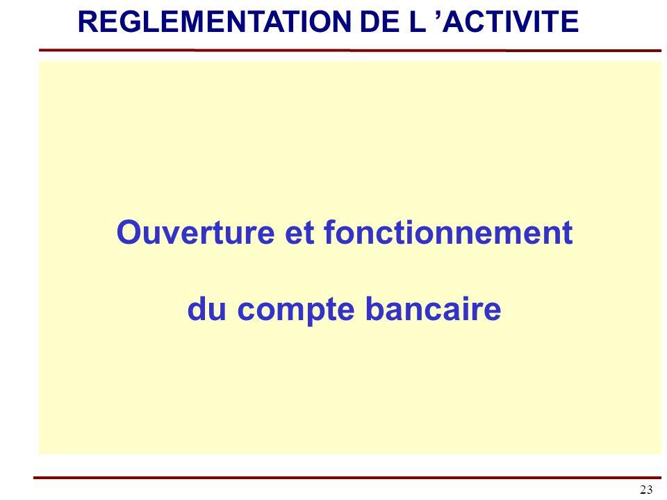 23 Ouverture et fonctionnement du compte bancaire REGLEMENTATION DE L ACTIVITE