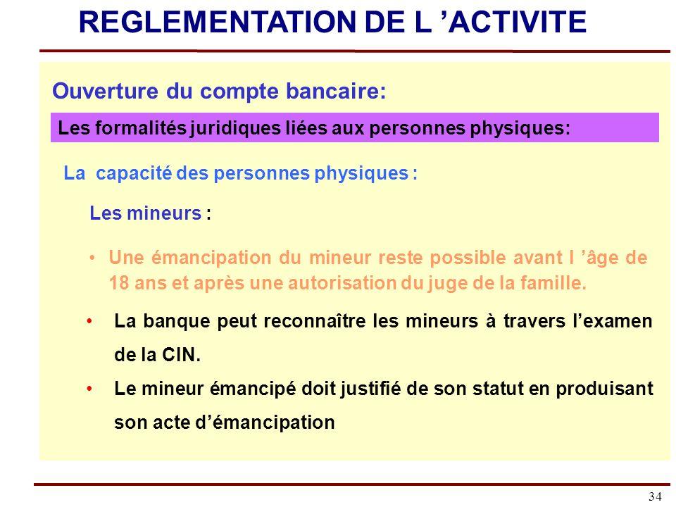 34 La capacité des personnes physiques : Les mineurs : Une émancipation du mineur reste possible avant l âge de 18 ans et après une autorisation du juge de la famille.