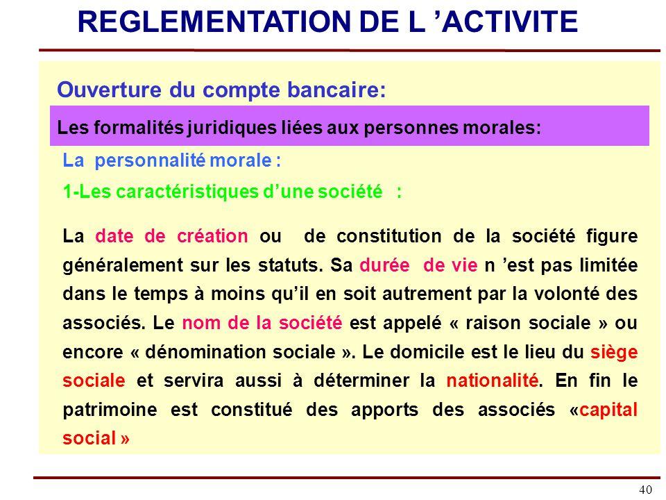 40 La personnalité morale : 1-Les caractéristiques dune société : La date de création ou de constitution de la société figure généralement sur les statuts.