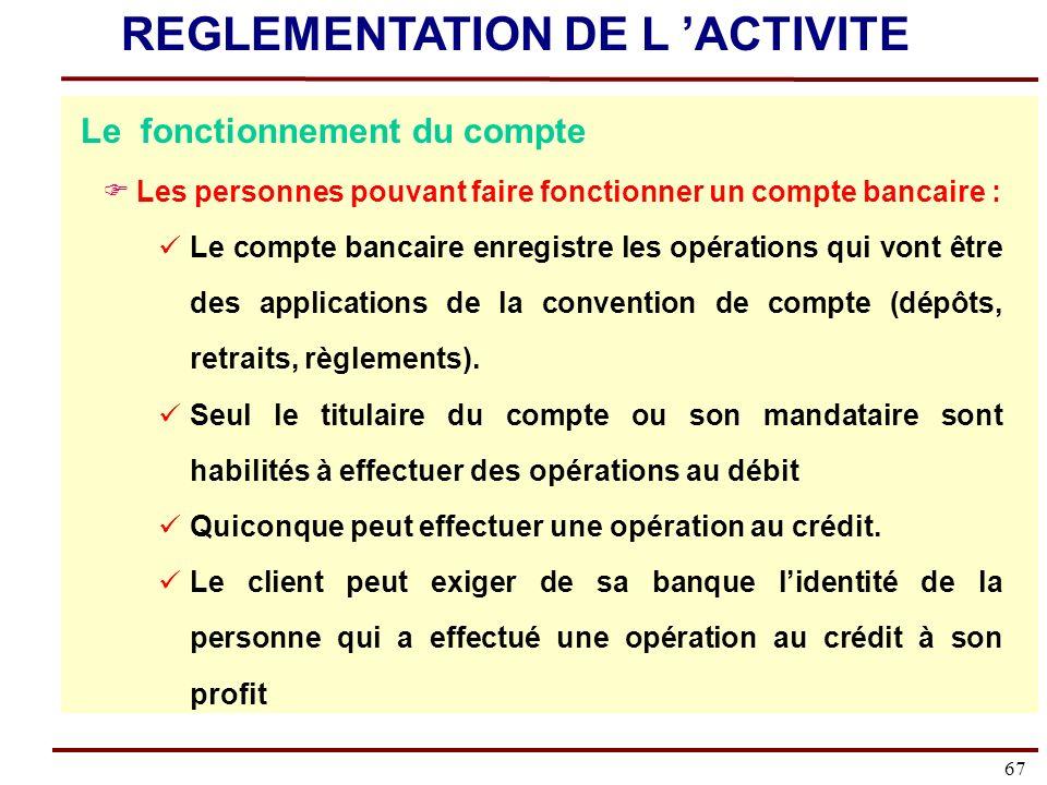 67 Le fonctionnement du compte Les personnes pouvant faire fonctionner un compte bancaire : Le compte bancaire enregistre les opérations qui vont être des applications de la convention de compte (dépôts, retraits, règlements).
