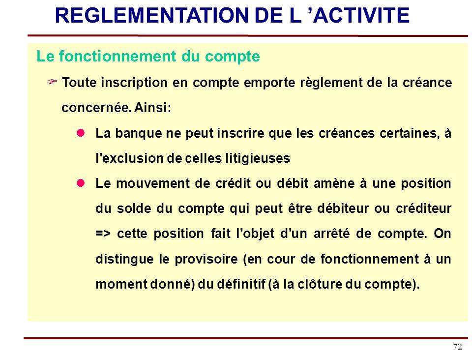 72 Le fonctionnement du compte Toute inscription en compte emporte règlement de la créance concernée.