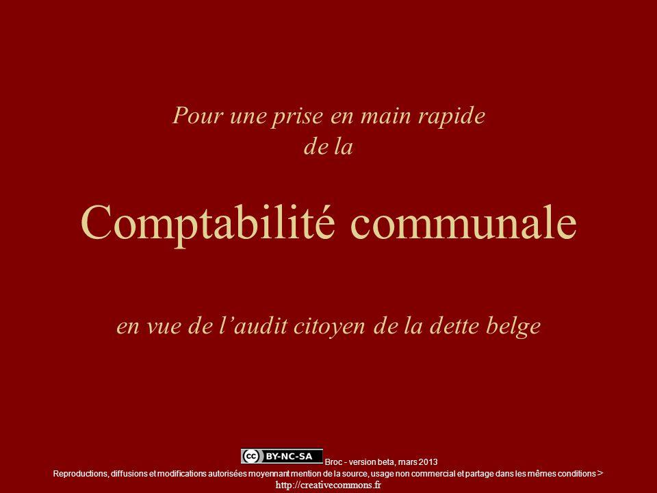 Pour une prise en main rapide de la Comptabilité communale en vue de laudit citoyen de la dette belge Broc - version beta, mars 2013 Reproductions, di