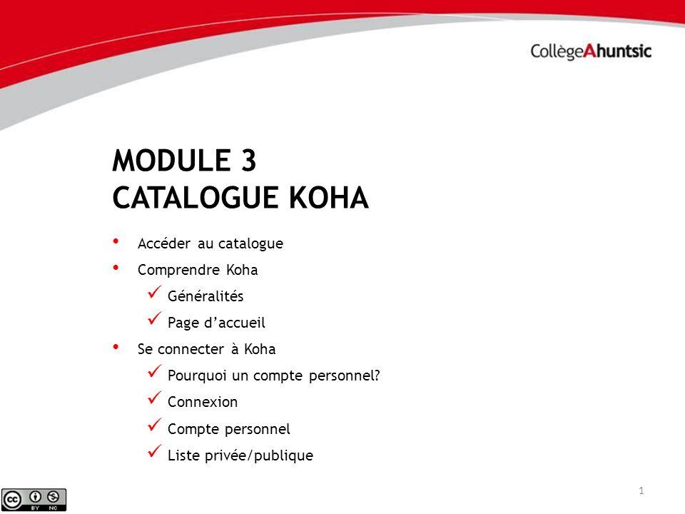 MODULE 3 CATALOGUE KOHA 1 Accéder au catalogue Comprendre Koha Généralités Page daccueil Se connecter à Koha Pourquoi un compte personnel? Connexion C