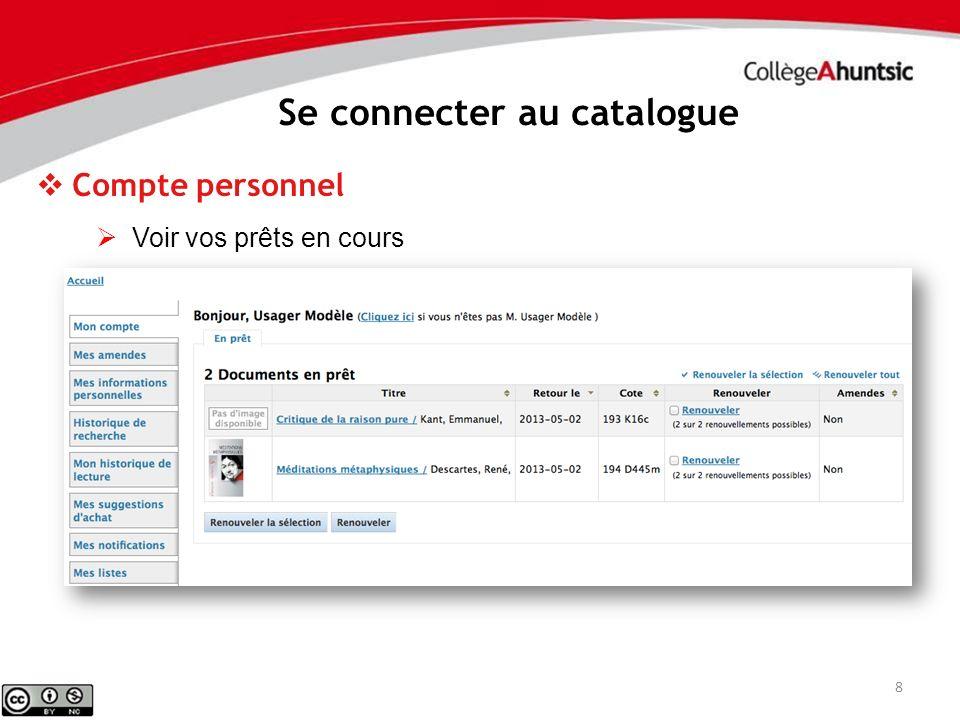 8 Se connecter au catalogue Compte personnel Voir vos prêts en cours