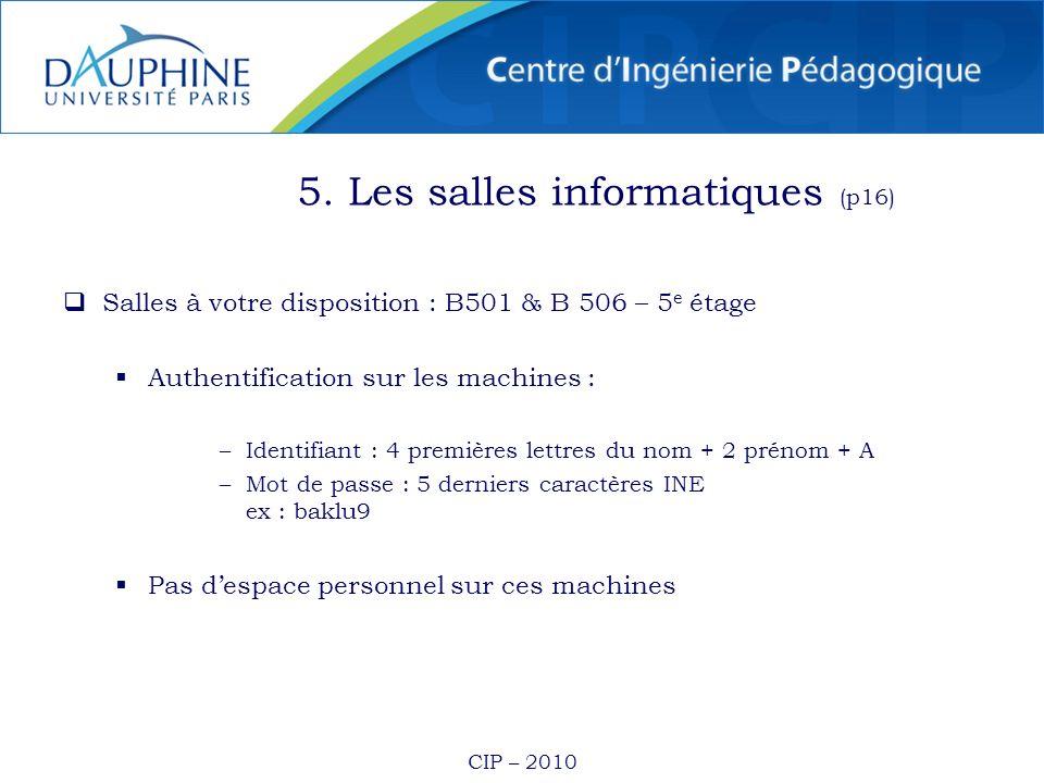CIP – 2010 Salles à votre disposition : B501 & B 506 – 5 e étage Authentification sur les machines : –Identifiant : 4 premières lettres du nom + 2 pré
