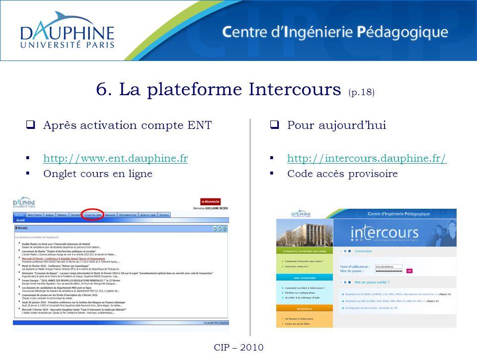 6. La plateforme Intercours (p.18) Après activation compte ENT http://www.ent.dauphine.fr Onglet cours en ligne Pour aujourdhui http://intercours.daup