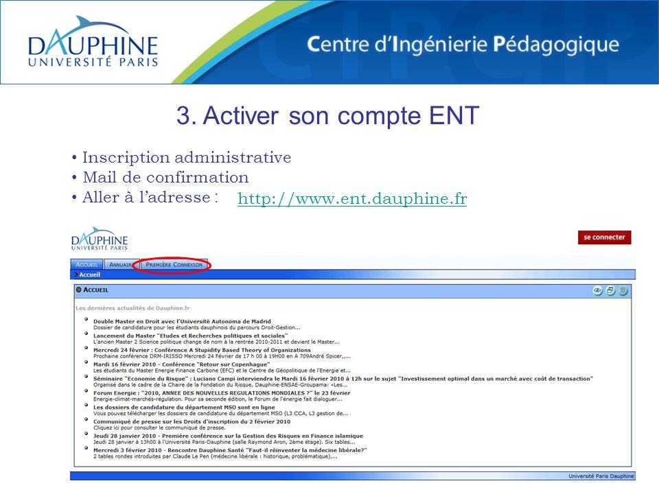 http://www.ent.dauphine.fr 3. Activer son compte ENT Inscription administrative Mail de confirmation Aller à ladresse :