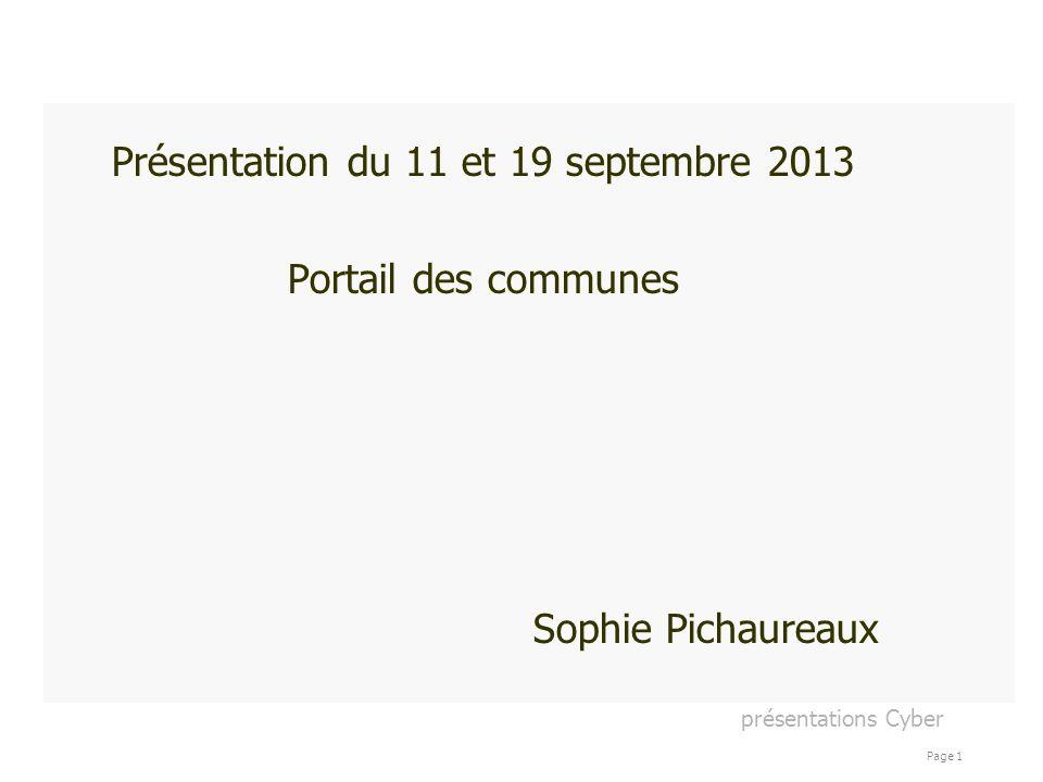 présentations Cyber Page 1 Présentation du 11 et 19 septembre 2013 Portail des communes Sophie Pichaureaux