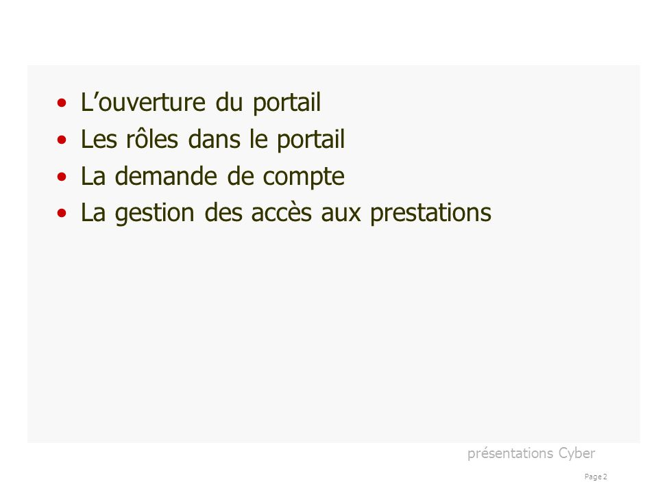 présentations Cyber Page 2 Louverture du portail Les rôles dans le portail La demande de compte La gestion des accès aux prestations