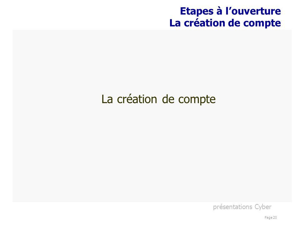 présentations Cyber Page 20 Etapes à louverture La création de compte La création de compte
