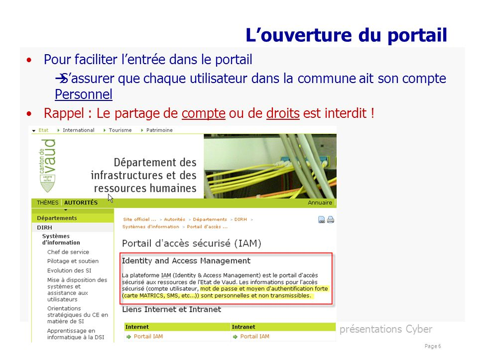 présentations Cyber Page 6 Louverture du portail Pour faciliter lentrée dans le portail Sassurer que chaque utilisateur dans la commune ait son compte