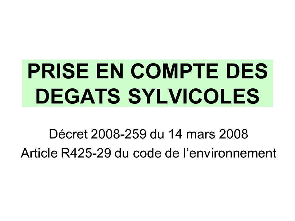 PRISE EN COMPTE DES DEGATS SYLVICOLES Décret 2008-259 du 14 mars 2008 Article R425-29 du code de lenvironnement