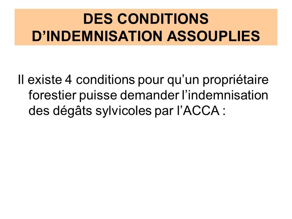 DES CONDITIONS DINDEMNISATION ASSOUPLIES Il existe 4 conditions pour quun propriétaire forestier puisse demander lindemnisation des dégâts sylvicoles par lACCA :