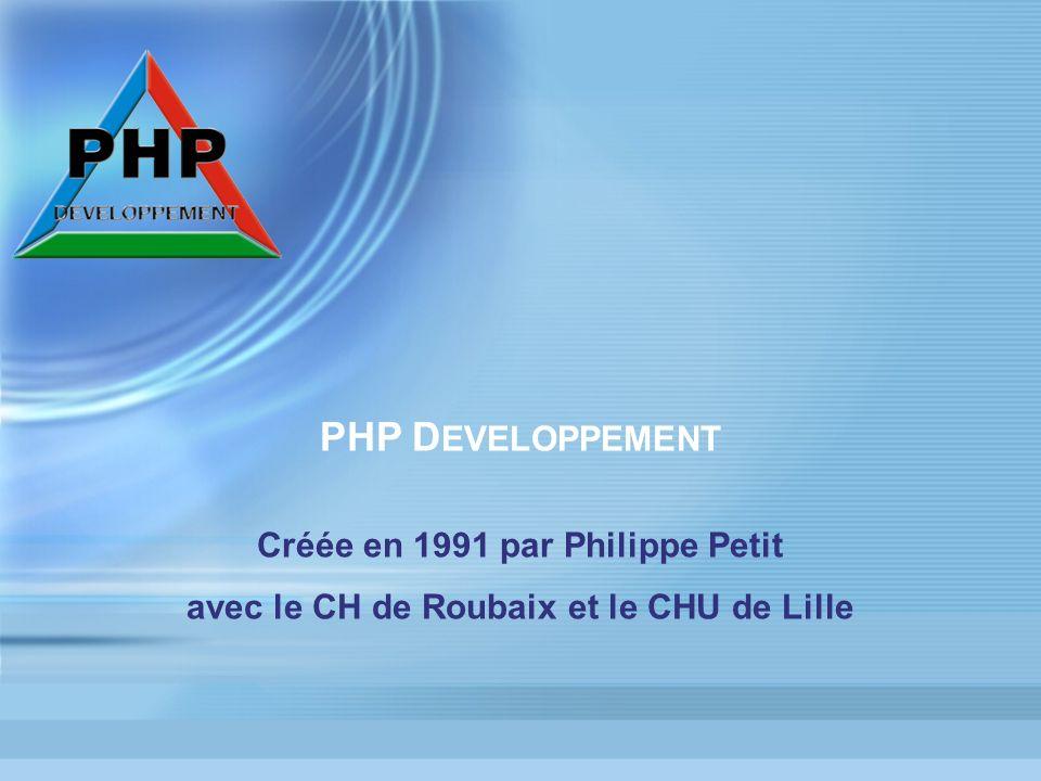 PHP D EVELOPPEMENT Créée en 1991 par Philippe Petit avec le CH de Roubaix et le CHU de Lille