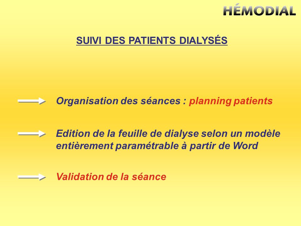 SUIVI DES PATIENTS DIALYSÉS Organisation des séances : planning patients Edition de la feuille de dialyse selon un modèle entièrement paramétrable à p