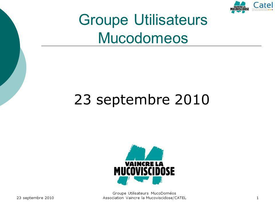 Groupe Utilisateurs MucoDoméos Association Vaincre la Mucoviscidose/CATEL12 I.4 – Mucodomeos V2.3 Livré dans les centres en juin 2010 Nombreuses corrections danomalies et bugs Gros travail sur lexport registre qui a grandement amélioré la qualité des export 23 septembre 2010