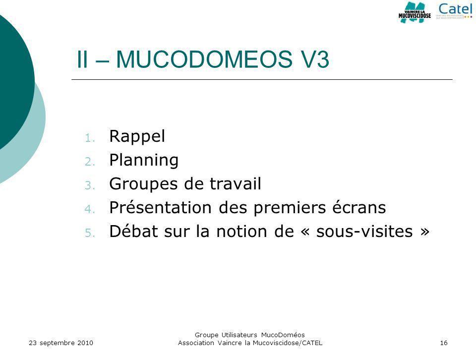 Groupe Utilisateurs MucoDoméos Association Vaincre la Mucoviscidose/CATEL16 II – MUCODOMEOS V3 1. Rappel 2. Planning 3. Groupes de travail 4. Présenta