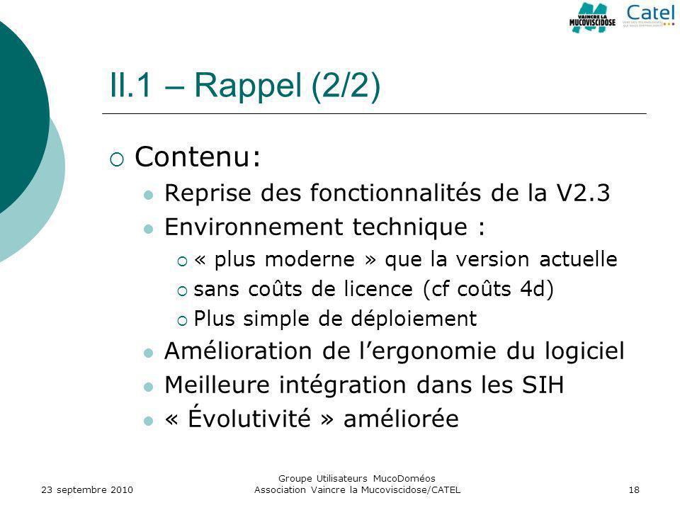 Groupe Utilisateurs MucoDoméos Association Vaincre la Mucoviscidose/CATEL18 II.1 – Rappel (2/2) Contenu: Reprise des fonctionnalités de la V2.3 Enviro