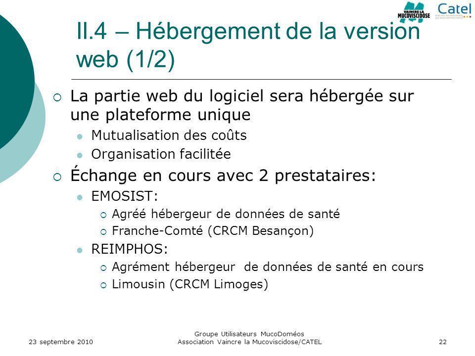 II.4 – Hébergement de la version web (1/2) La partie web du logiciel sera hébergée sur une plateforme unique Mutualisation des coûts Organisation faci