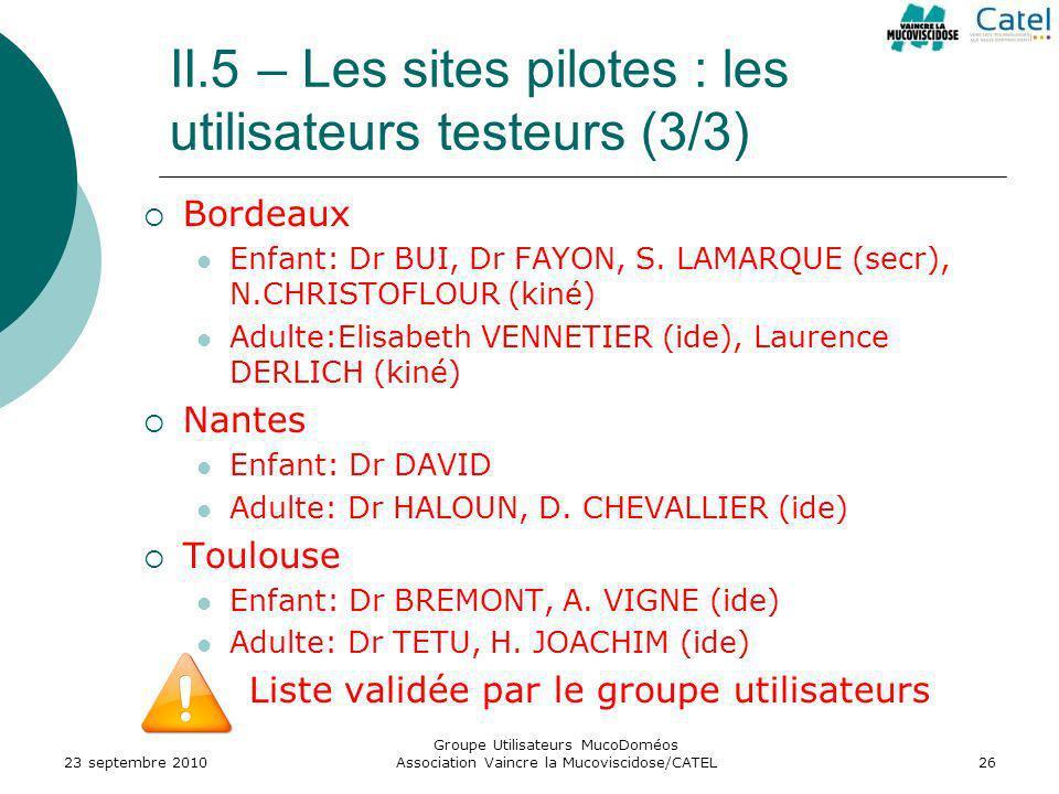II.5 – Les sites pilotes : les utilisateurs testeurs (3/3) Bordeaux Enfant: Dr BUI, Dr FAYON, S. LAMARQUE (secr), N.CHRISTOFLOUR (kiné) Adulte:Elisabe