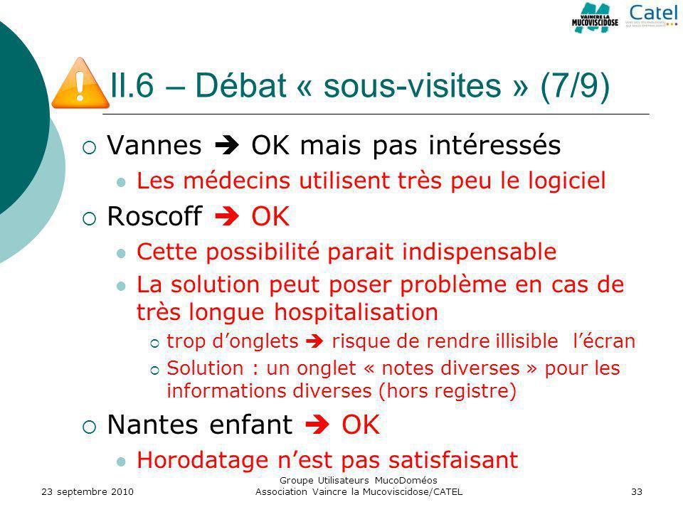 II.6 – Débat « sous-visites » (7/9) Vannes OK mais pas intéressés Les médecins utilisent très peu le logiciel Roscoff OK Cette possibilité parait indi