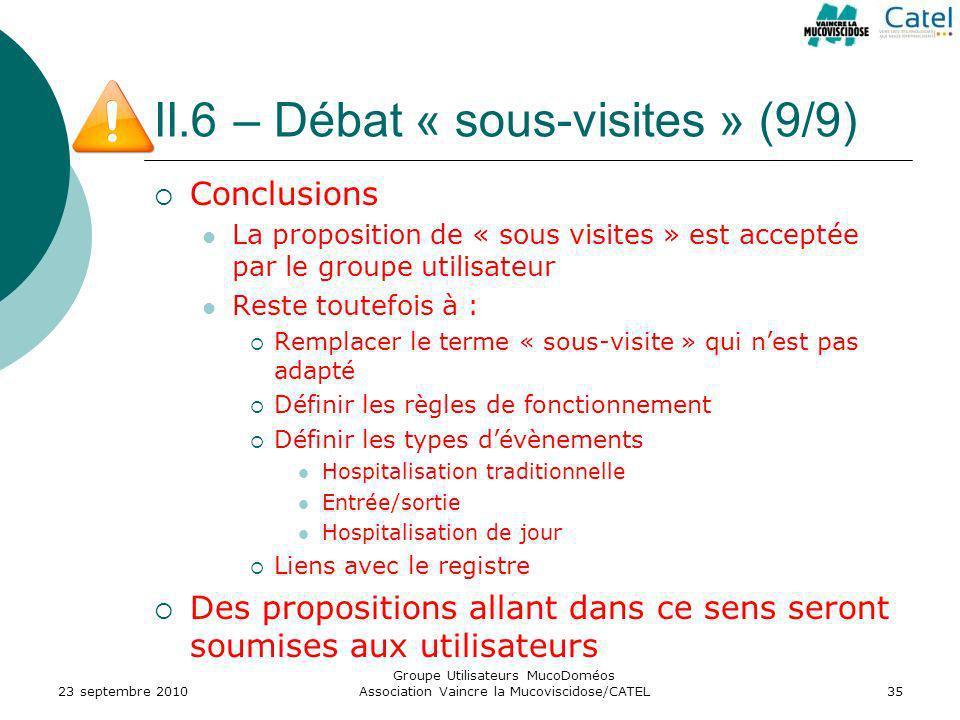 II.6 – Débat « sous-visites » (9/9) Conclusions La proposition de « sous visites » est acceptée par le groupe utilisateur Reste toutefois à : Remplace