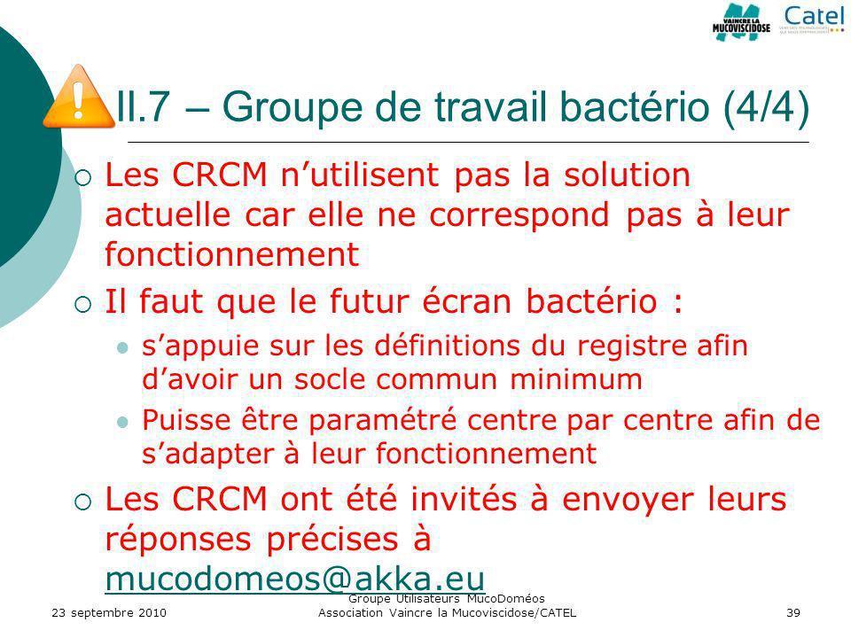 II.7 – Groupe de travail bactério (4/4) Les CRCM nutilisent pas la solution actuelle car elle ne correspond pas à leur fonctionnement Il faut que le f