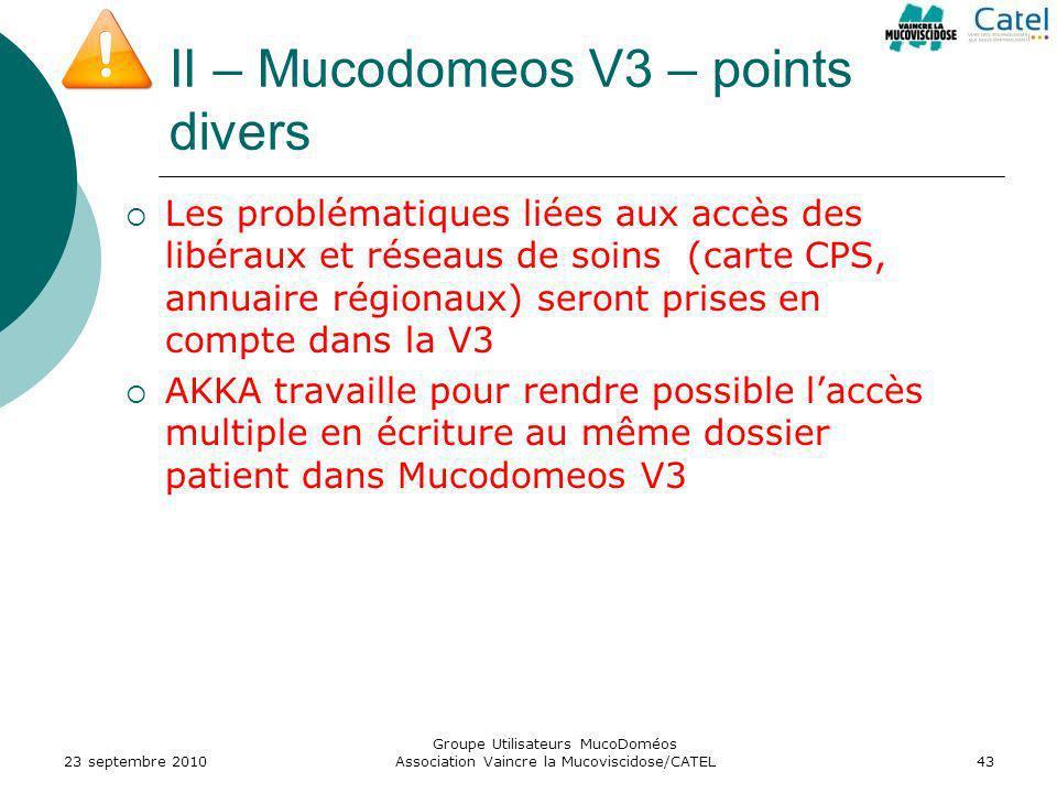 II – Mucodomeos V3 – points divers Les problématiques liées aux accès des libéraux et réseaus de soins (carte CPS, annuaire régionaux) seront prises e