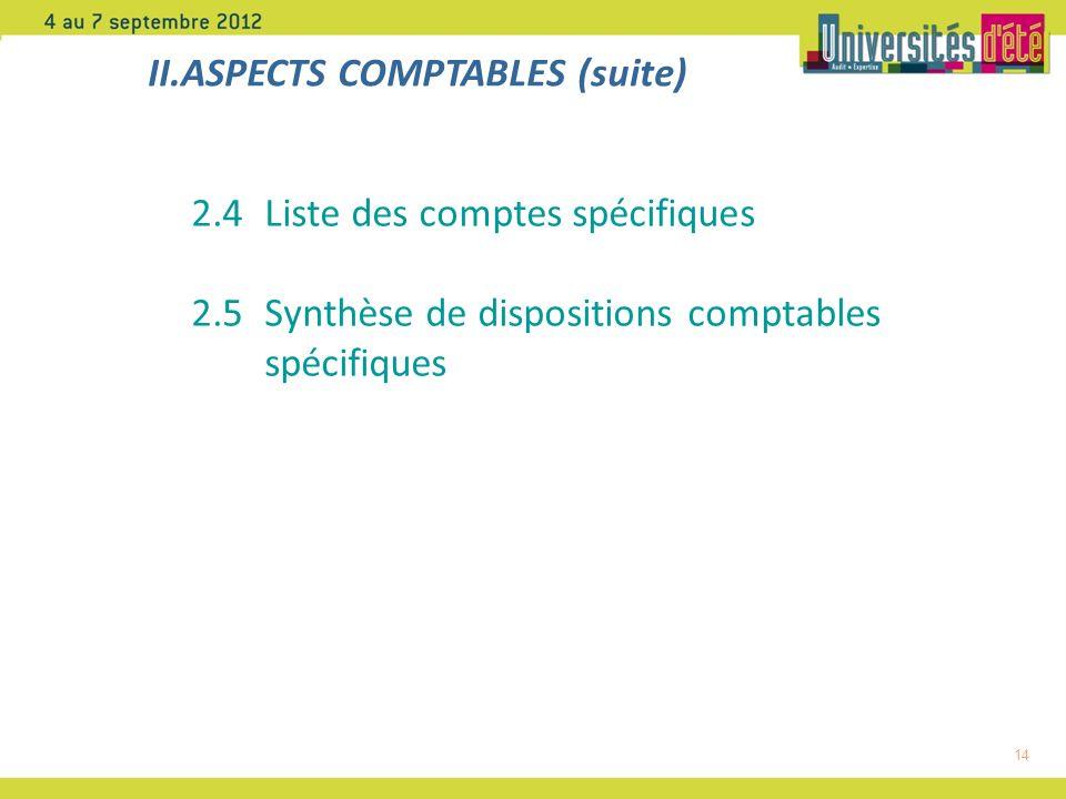 14 2.4Liste des comptes spécifiques 2.5Synthèse de dispositions comptables spécifiques II.ASPECTS COMPTABLES (suite)