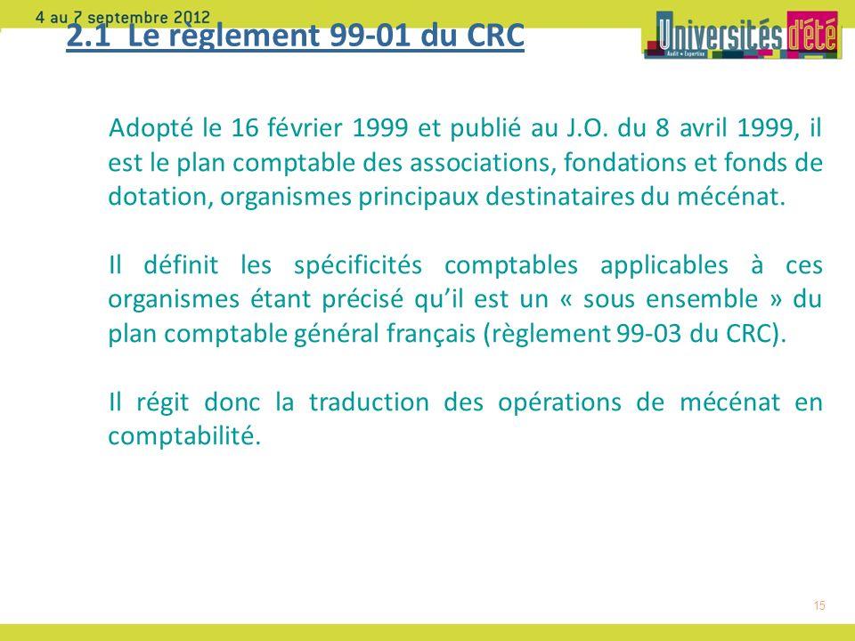 15 2.1 Le règlement 99-01 du CRC Adopté le 16 février 1999 et publié au J.O.