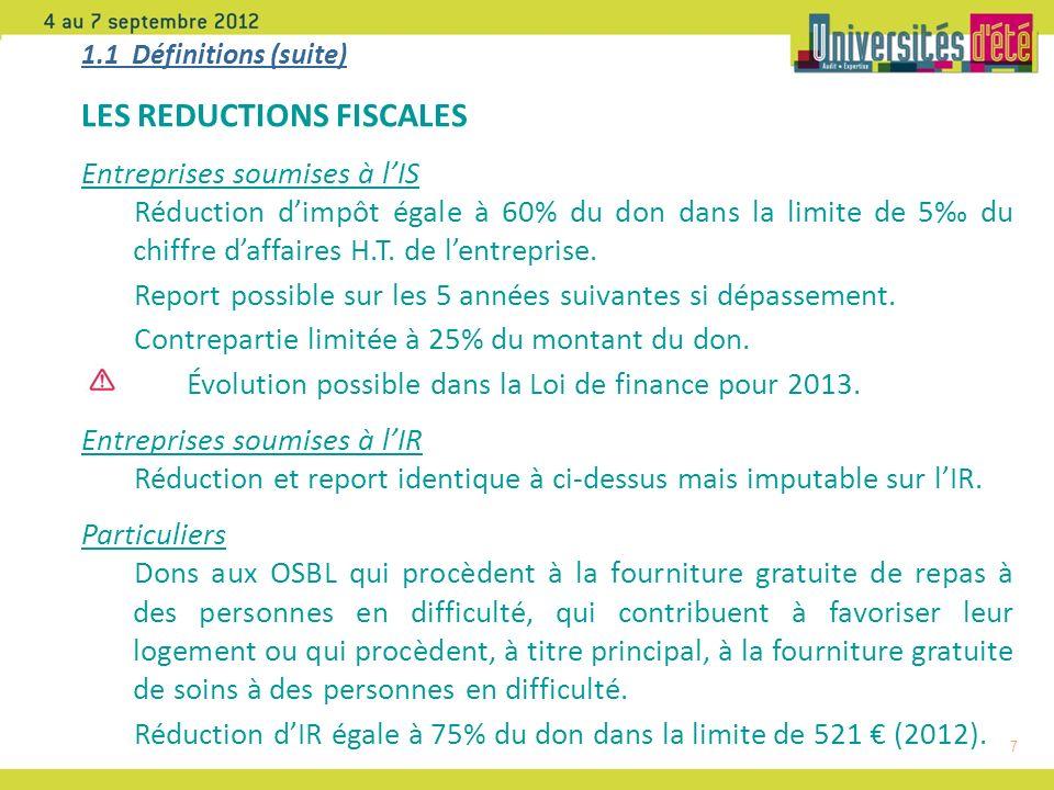 7 1.1 Définitions (suite) LES REDUCTIONS FISCALES Entreprises soumises à lIS Réduction dimpôt égale à 60% du don dans la limite de 5 du chiffre daffaires H.T.