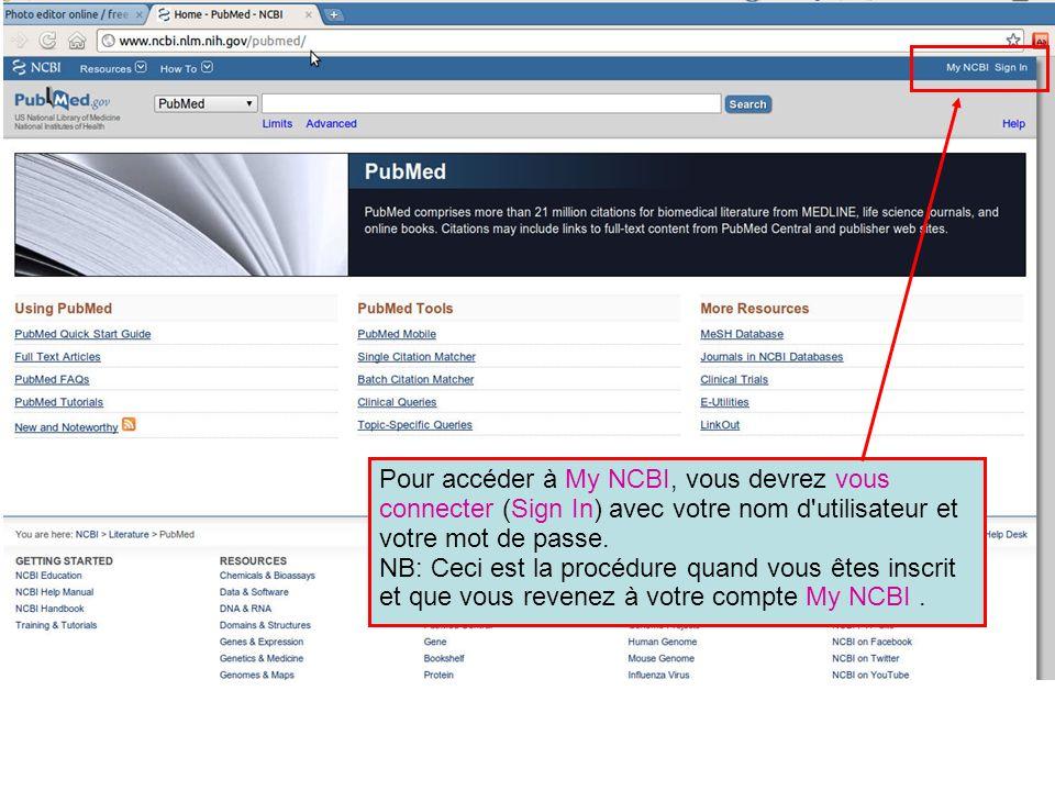 Pour accéder à My NCBI, vous devrez vous connecter (Sign In) avec votre nom d'utilisateur et votre mot de passe. NB: Ceci est la procédure quand vous