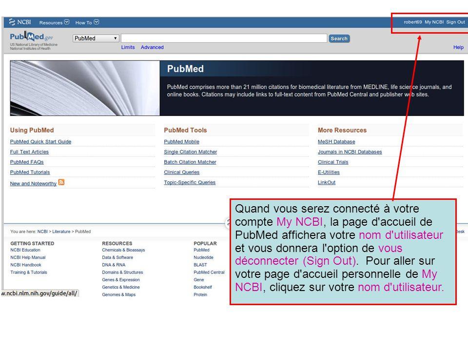 Quand vous serez connecté à votre compte My NCBI, la page d'accueil de PubMed affichera votre nom d'utilisateur et vous donnera l'option de vous décon