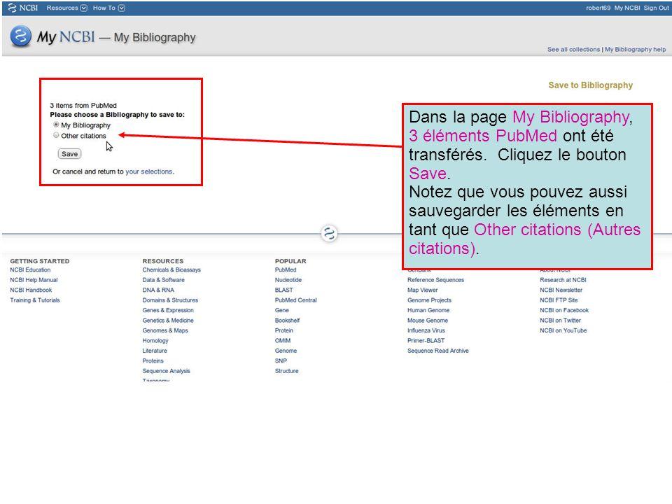 Dans la page My Bibliography, 3 éléments PubMed ont été transférés. Cliquez le bouton Save. Notez que vous pouvez aussi sauvegarder les éléments en ta