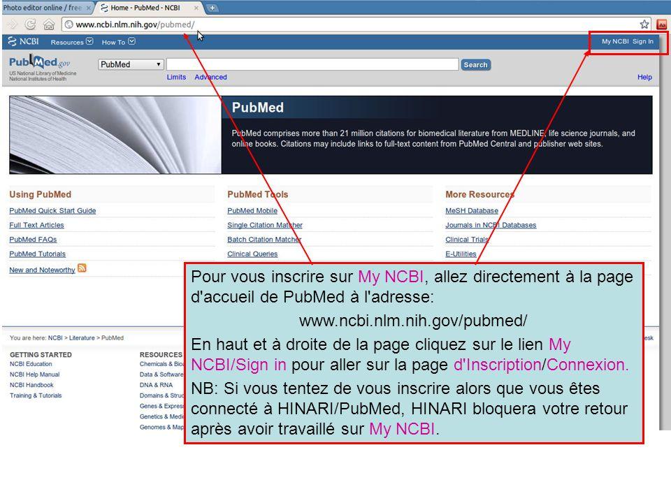 Pour vous inscrire sur My NCBI, allez directement à la page d'accueil de PubMed à l'adresse: www.ncbi.nlm.nih.gov/pubmed/ En haut et à droite de la pa