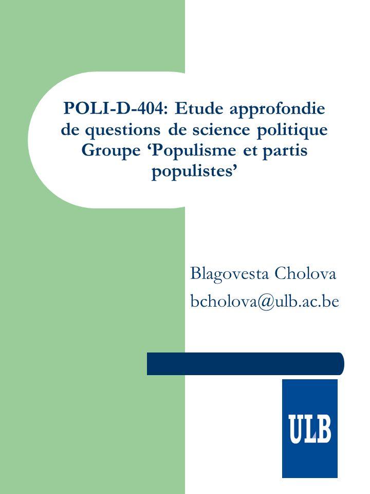 POLI-D-404: Etude approfondie de questions de science politique Groupe Populisme et partis populistes Blagovesta Cholova bcholova@ulb.ac.be