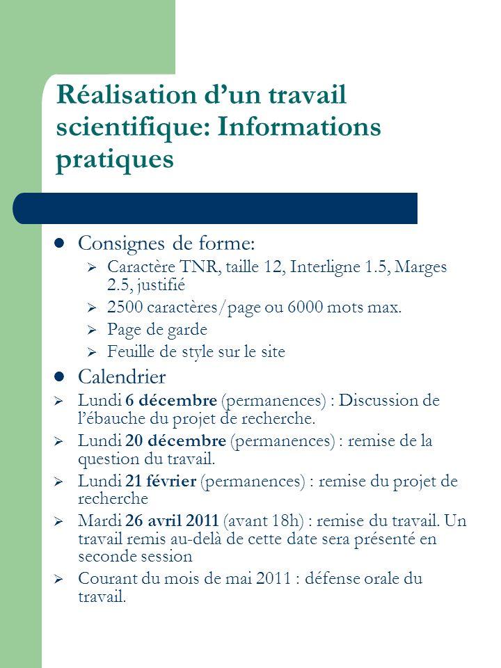 Réalisation dun travail scientifique: Informations pratiques Consignes de forme: Caractère TNR, taille 12, Interligne 1.5, Marges 2.5, justifié 2500 c
