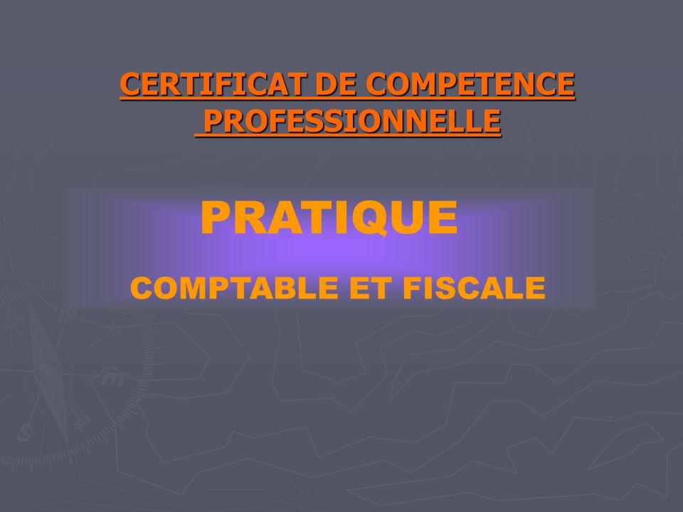 CERTIFICAT DE COMPETENCE PROFESSIONNELLE PRATIQUE COMPTABLE ET FISCALE