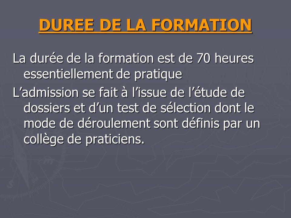 DUREE DE LA FORMATION La durée de la formation est de 70 heures essentiellement de pratique Ladmission se fait à lissue de létude de dossiers et dun test de sélection dont le mode de déroulement sont définis par un collège de praticiens.
