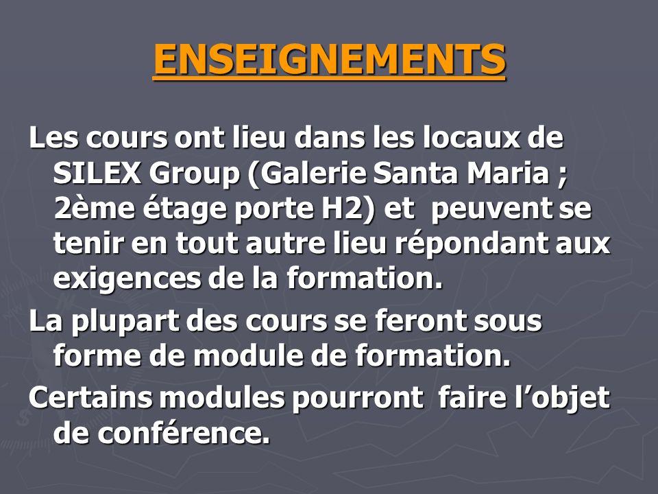 ENSEIGNEMENTS Les cours ont lieu dans les locaux de SILEX Group (Galerie Santa Maria ; 2ème étage porte H2) et peuvent se tenir en tout autre lieu répondant aux exigences de la formation.