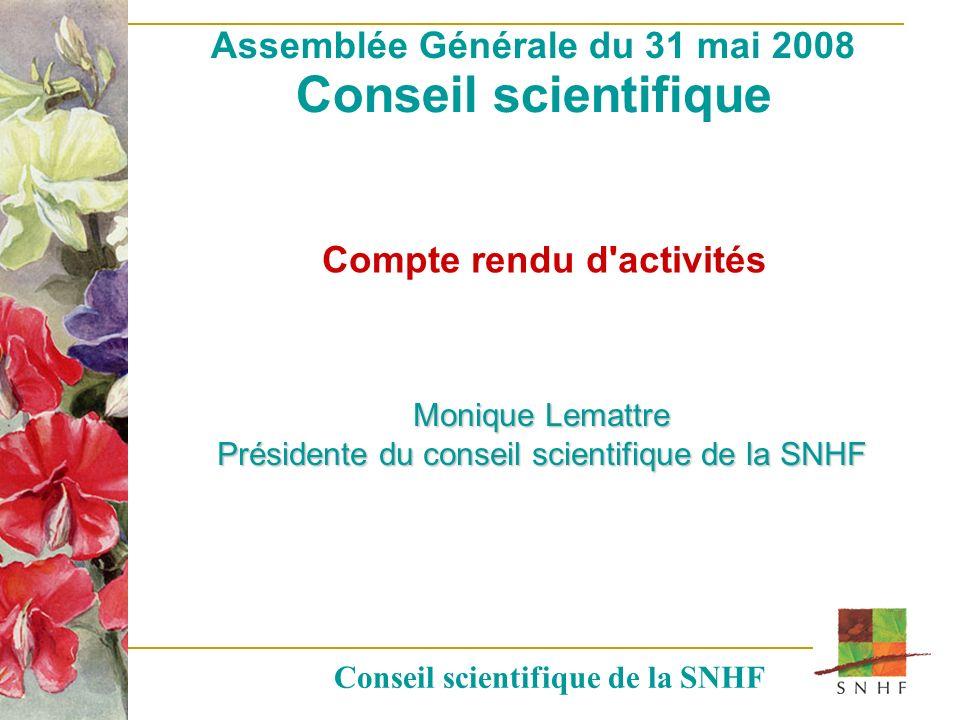 Assemblée Générale du 31 mai 2008 Conseil scientifique Conseil scientifique de la SNHF Compte rendu d'activités Monique Lemattre Présidente du conseil