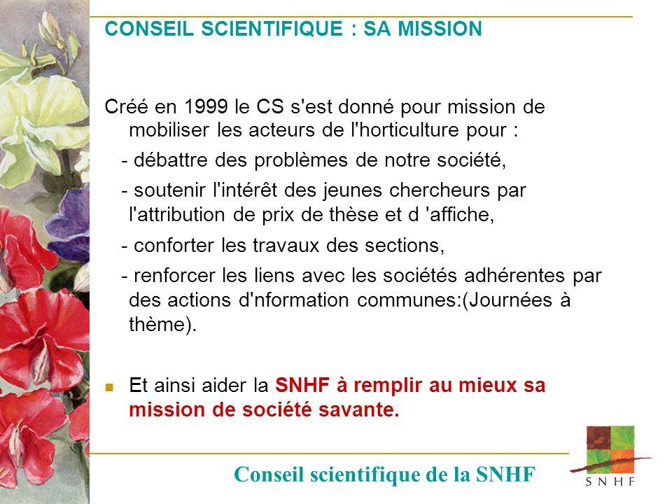 CONSEIL SCIENTIFIQUE : SA MISSION Créé en 1999 le CS s'est donné pour mission de mobiliser les acteurs de l'horticulture pour : - débattre des problèm